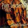 Pjotr Leschenko: Gloomy Sunday