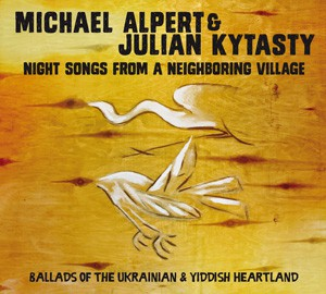Michael Alpert & Julian Kytasty: Night Songs from a Neighboring Village