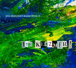 You Shouldn't Know From It: It's Klezmer!